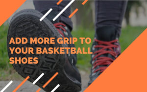 How to Add Grip to your Basketball Shoes