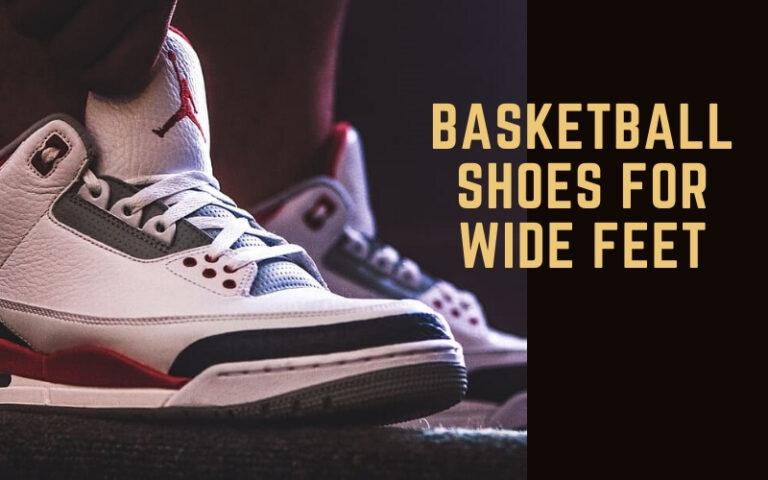 Wide Feet Basketball Shoes