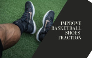 How to Improve Basketball shoes traction